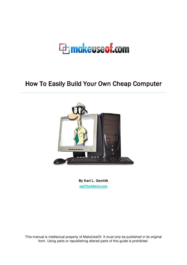 How To Easily Build Your Own Cheap Computer                                    By Karl L. Gechlik                         ...
