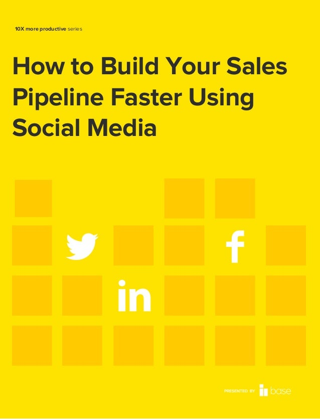 10X more productive series  How to Build Your Sales Pipeline Faster Using Social Media  PRESENTED BY