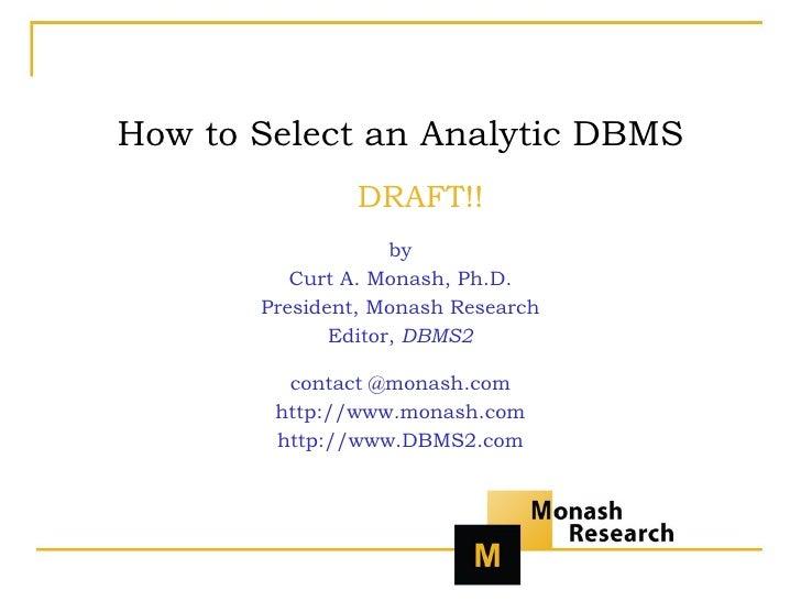 <ul><li>How to Select an Analytic DBMS </li></ul><ul><ul><li>DRAFT!! </li></ul></ul><ul><li>by </li></ul><ul><li>Curt A. M...