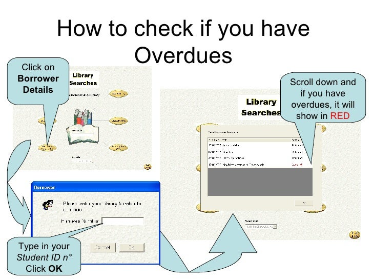 How to check if you have Overdues Click on Borrower Details Type in your  Student ID n ° Click  OK Scroll down and if you ...