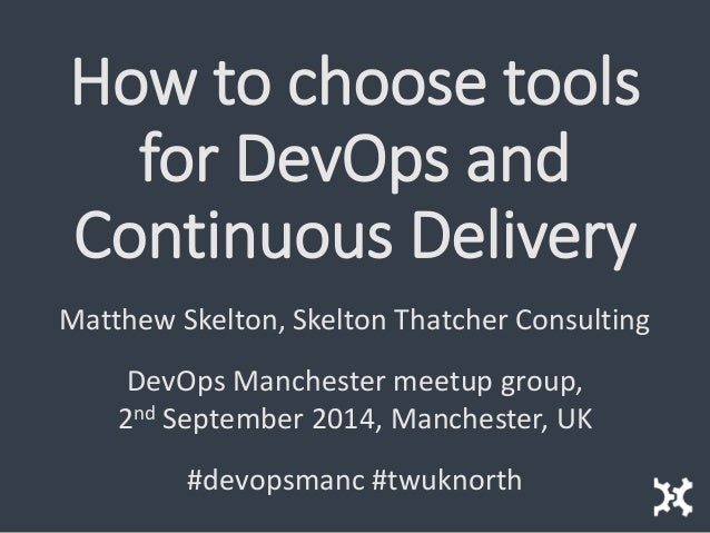 How to choose tools for DevOps and Continuous Delivery  Matthew Skelton, Skelton Thatcher Consulting  DevOps Manchester me...