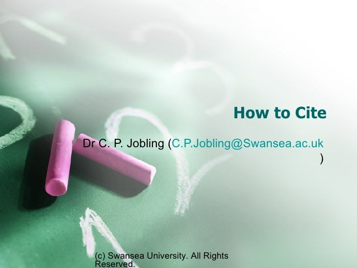 How to Cite Dr C. P. Jobling ( [email_address] ) (c) Swansea University. All Rights Reserved.