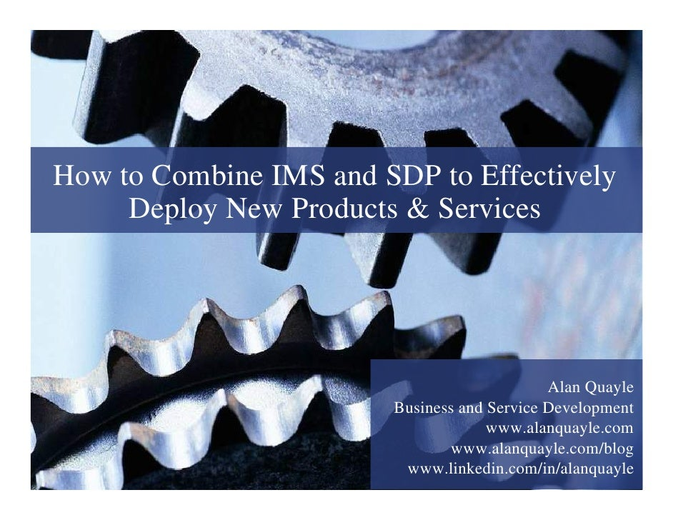 How to Combine IMS and SDP to Effectively      Deploy New Products & Services                                             ...