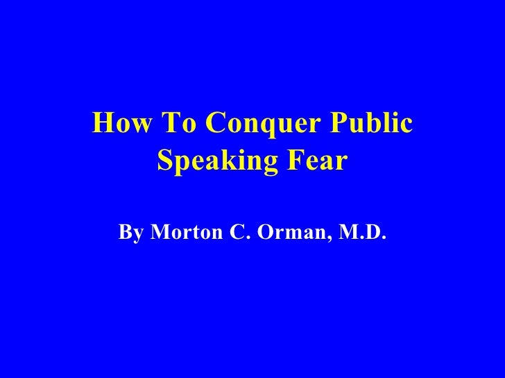 How To Conquer Public Speaking Fear By Morton C. Orman, M.D.