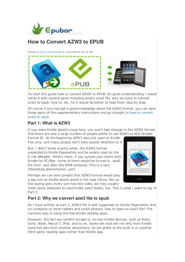 How to Convert AZW3 to EPUB Posted by Jonny Greenwood on 3/21/2014 6:42:55 PM. To start this guide how to convert AZW3 to ...