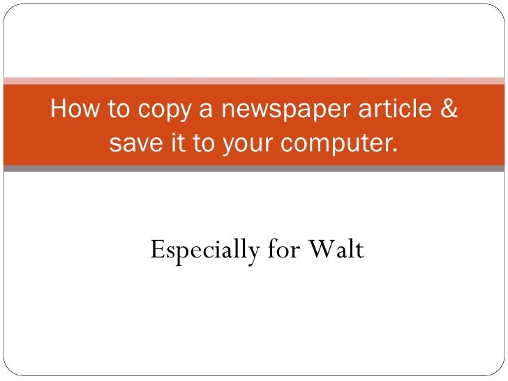 How to copy a newspaper article & save it to your computer. Especially for Walt