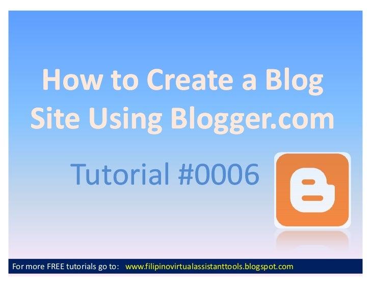 How to Create a Blog    Site Using Blogger.com               Tutorial #0006For more FREE tutorials go to: www.filipinovirt...