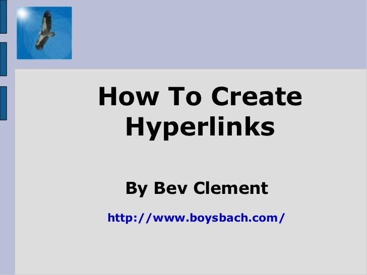 How To Create Hyperlinks By Bev Clement http://www.boysbach.com/