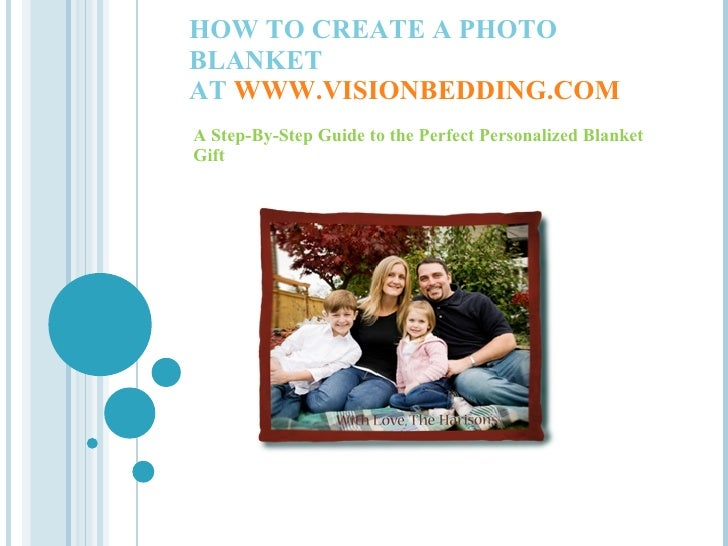 HOW TO CREATE A PHOTO BLANKET AT  WWW.VISIONBEDDING.COM A Step-By-Step Guide to the Perfect Personalized Blanket Gift
