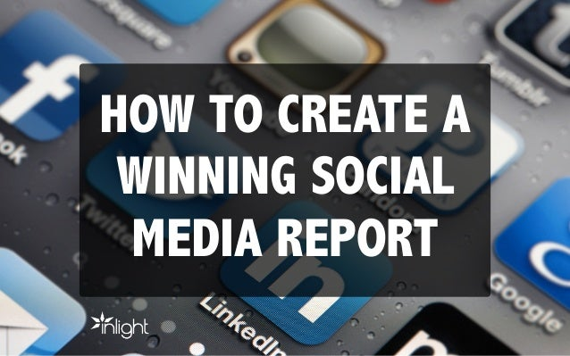 HOW TO CREATE A WINNING SOCIAL MEDIA REPORT