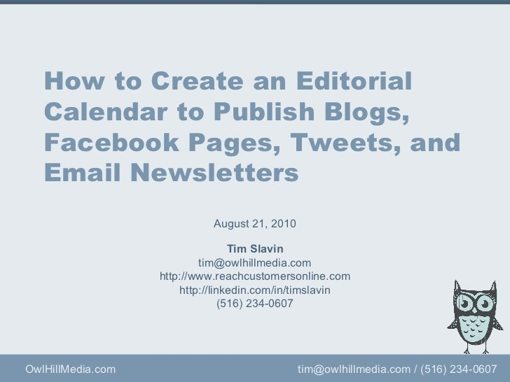 How to Create an Editorial Calendar to Publish Blogs, Facebook Pages, Tweets, and Email Newsletters Tim Slavin [email_addr...