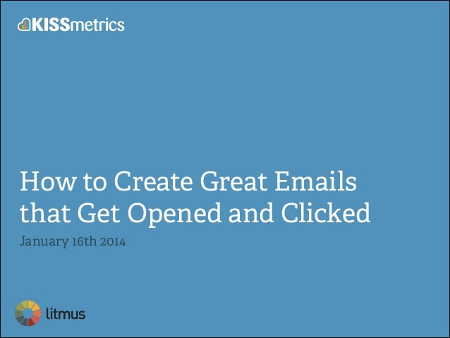 How to Create Great Emails that Get Opened and Clicked January 16th 2014