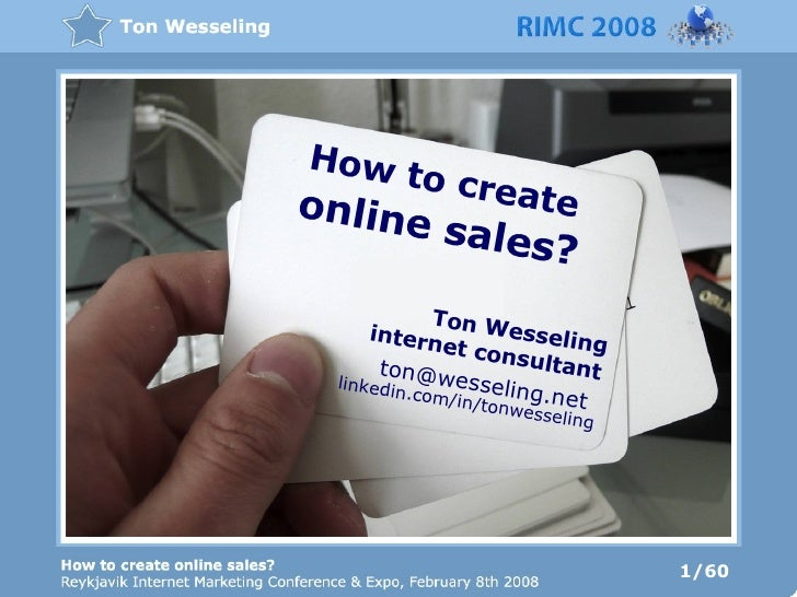 How to create online sales? Ton Wesseling internet consultant linkedin.com/in/tonwesseling ton@wesseling.net  1/60