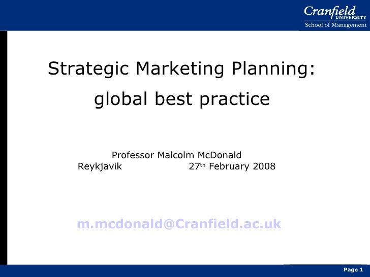 Strategic Marketing Planning: global best practice   [email_address]     [email_address] Professor Malcolm McDonald Reykja...