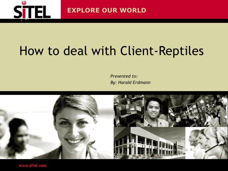 How to deal with Client-Reptiles Presented to:  By: Harald Erdmann