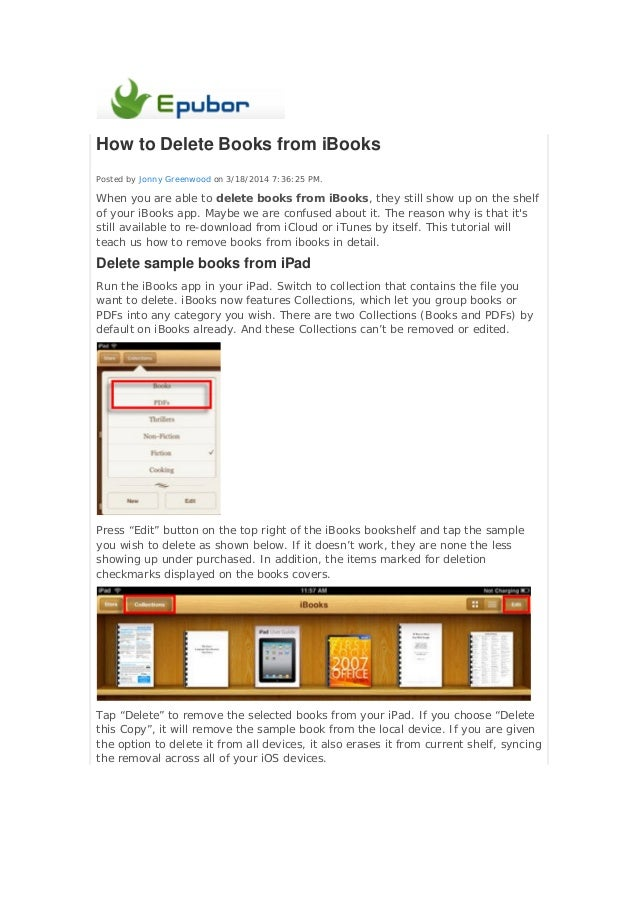 How to Delete Books from iBooks Posted by Jonny Greenwood on 3/18/2014 7:36:25 PM. When you are able to delete books from ...