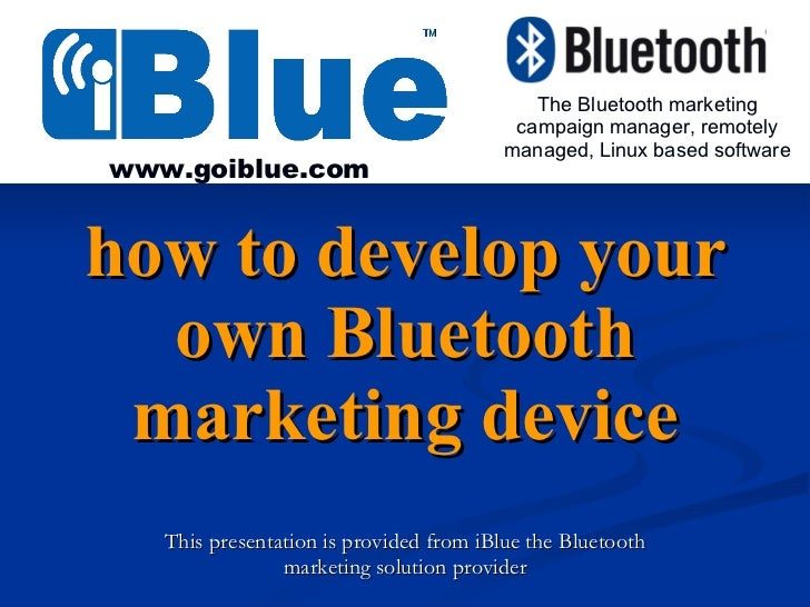 how to develop your own Bluetooth marketing device This presentation is provided from iBlue the Bluetooth marketing soluti...