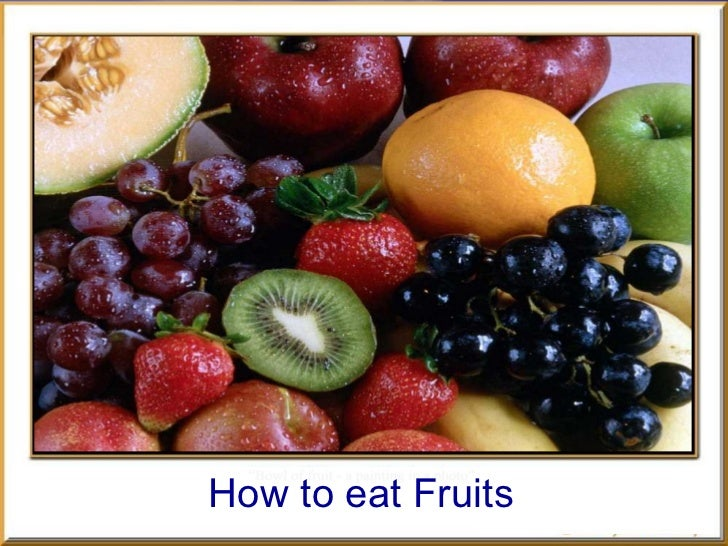 How to eat Fruits?