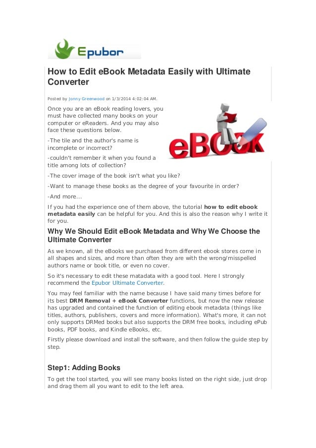 How to Edit eBook Metadata Easily with Ultimate Converter Posted by Jonny Greenwood on 1/3/2014 4:02:04 AM.  Once you are ...