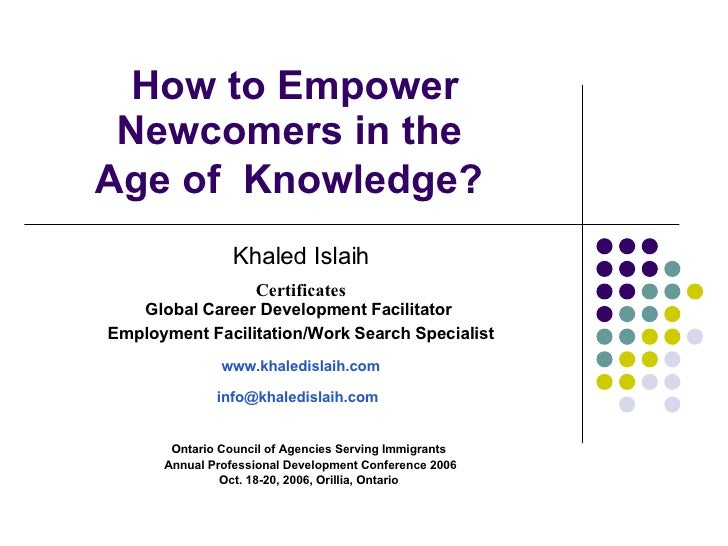 How to Empower Newcomers in the  Age of  Knowledge?   Ontario Council of Agencies Serving Immigrants Annual Professional D...