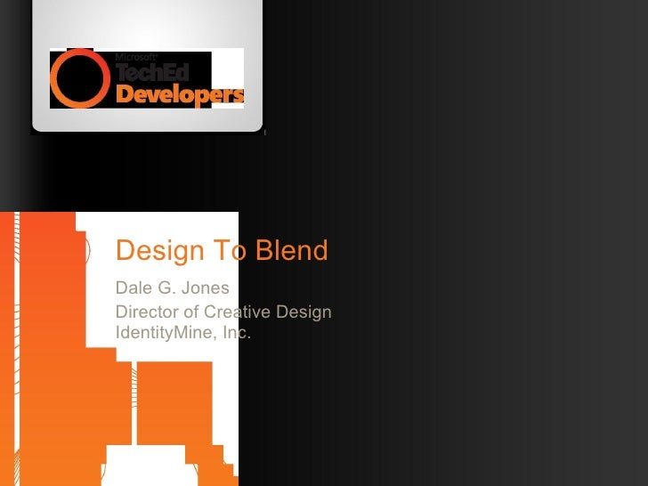Design To Blend Dale G. Jones Director of Creative Design IdentityMine, Inc.