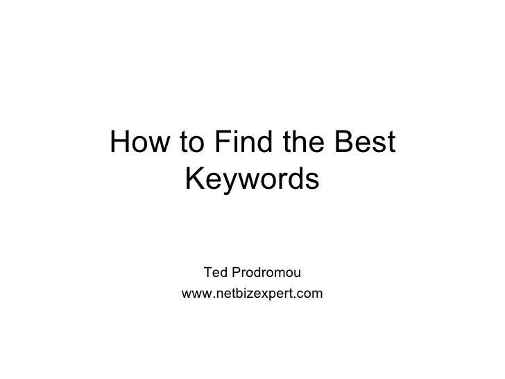 How to Find the Best Keywords Ted Prodromou www.netbizexpert.com