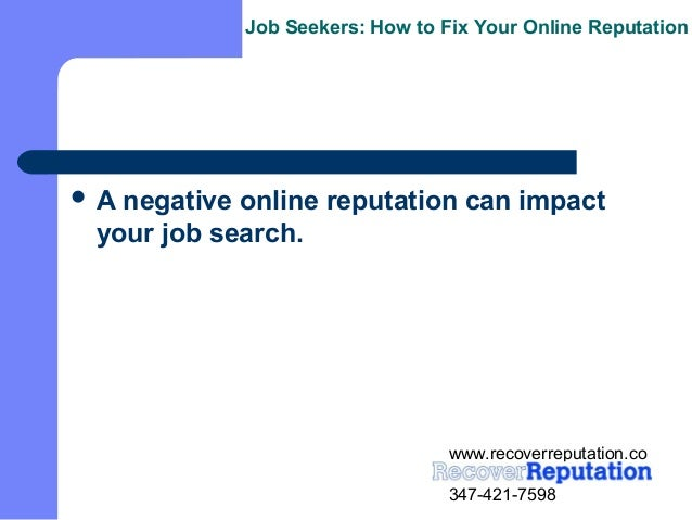 Job Seekers: How to Fix Your Online ReputationA negative online reputation can impact your job search.                   ...