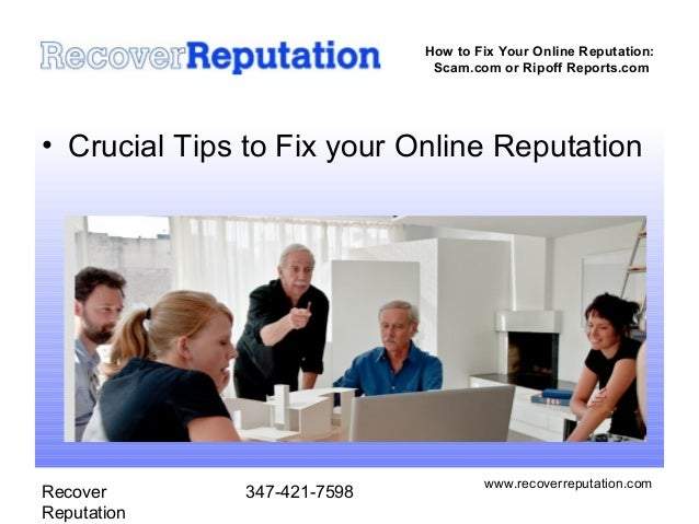 How to Fix Your Online Reputation:                              Scam.com or Ripoff Reports.com• Crucial Tips to Fix your O...