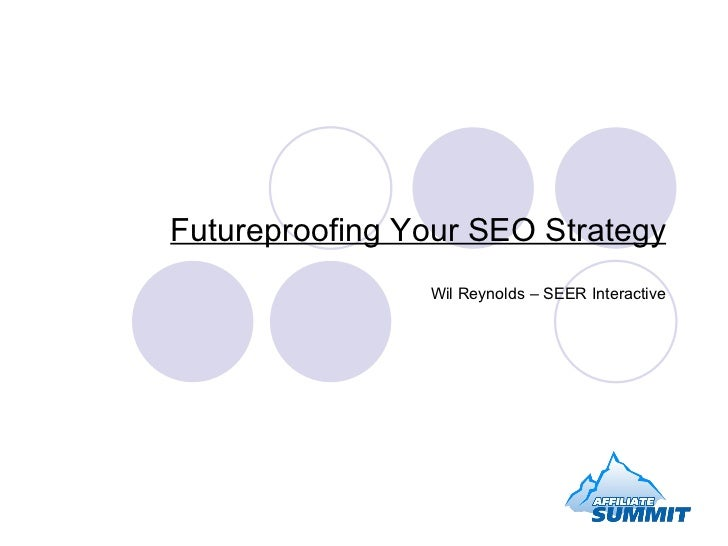 Futureproofing Your SEO Strategy Wil Reynolds – SEER Interactive