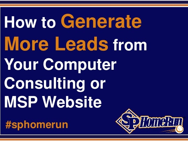 SPHomeRun.com  How to Generate More Leads from Your Computer Consulting or MSP Website #sphomerun