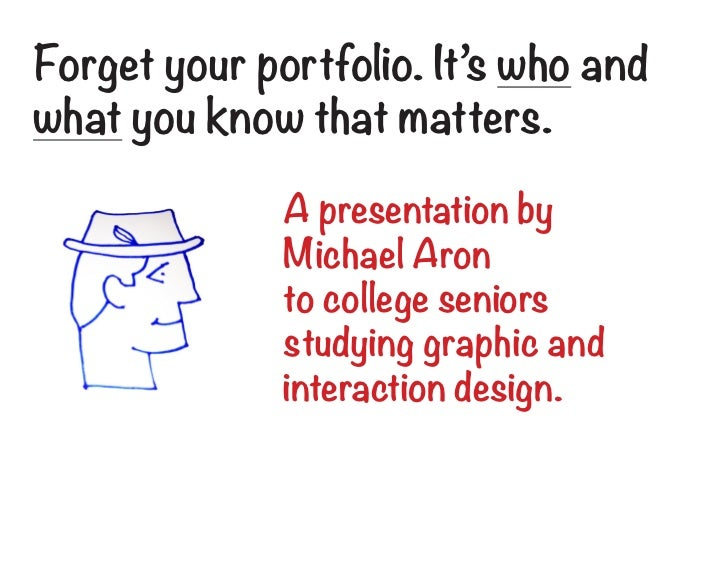 Forget your portfolio. It's who andwhat you know that matters.              A presentation by              Michael Aron   ...