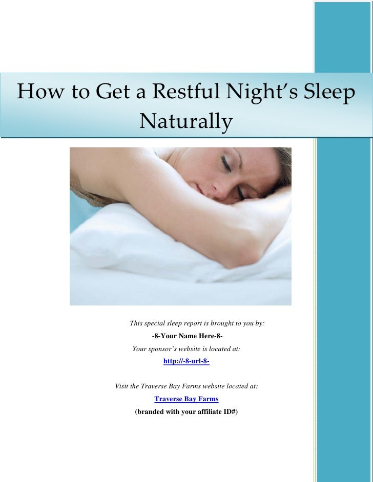 How to Get a Restful Night's Sleep             Naturally                   This special sleep report is brought to you by:...
