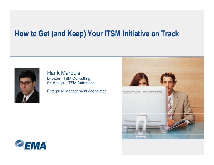 H to G ( d K ) Your ITSM Initiative on Track How Get (and Keep) Y     I ii i        Tk            Hank Marquis         Dir...