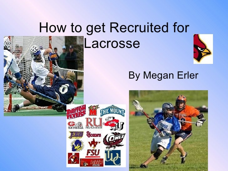 How to get Recruited for Lacrosse  By Megan Erler