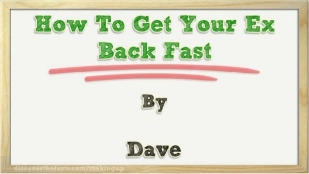 how to get your ex gf back fast