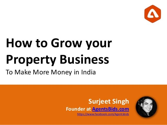 How to Grow yourProperty BusinessTo Make More Money in IndiaSurjeet SinghFounder at AgentsBids.comhttps://www.facebook.com...