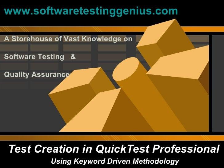 Test Creation in QuickTest Professional Using Keyword Driven Methodology www.softwaretestinggenius.com A Storehouse of Vas...