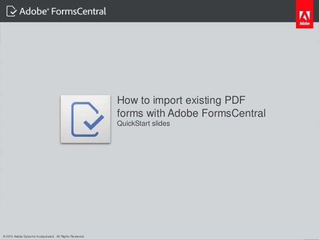 © 2012 Adobe Systems Incorporated. All Rights Reserved. Adobe Confidential.How to import existing PDFforms with Adobe Form...