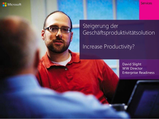 David SlightWW DirectorEnterprise ReadinessSteigerung derGeschäftsproduktivitätsolutionIncrease Productivity?