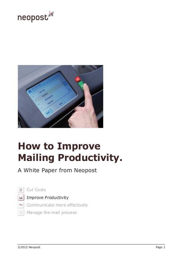 How to ImproveMailing Productivity.A White Paper from Neopost     Cut Costs     Improve Productivity     Communicate more ...