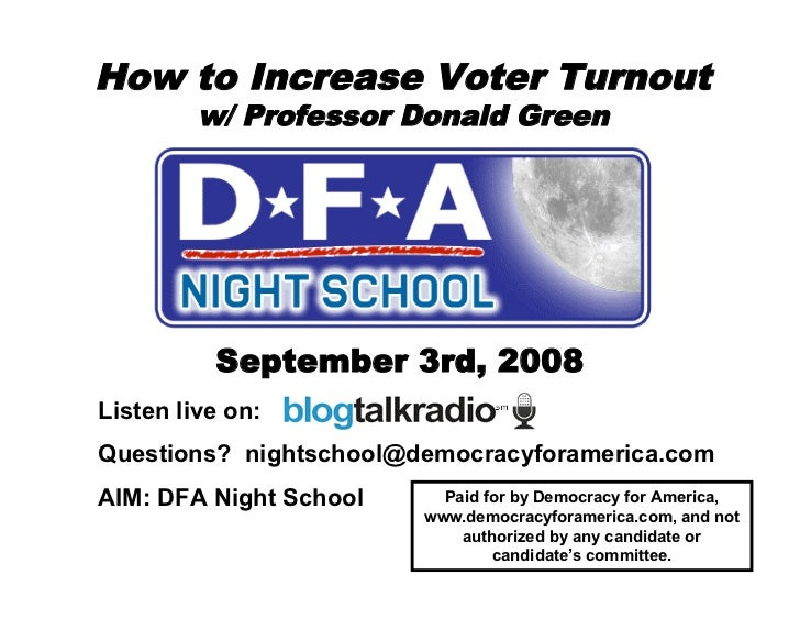 How to Increase Voter Turnout          w/ Professor Donald Green               September 3rd, 2008 Listen live on: Questio...