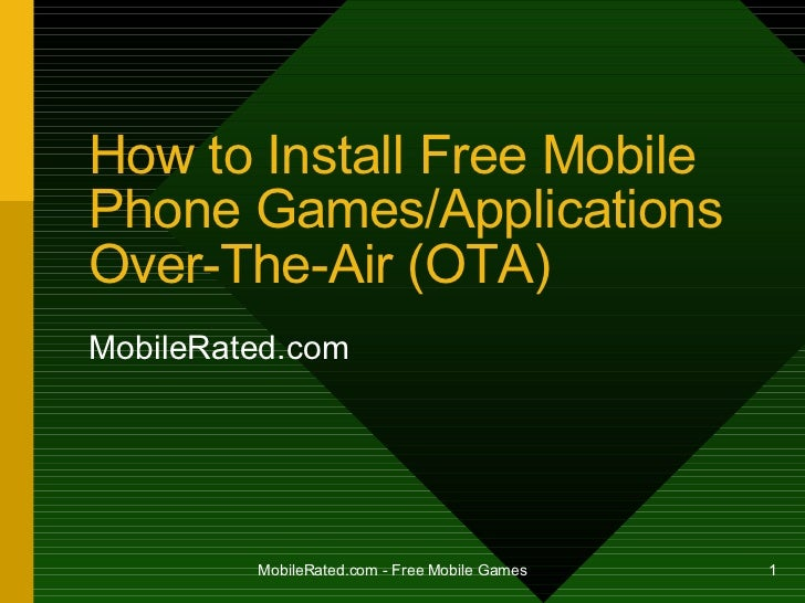 How to Install  Free Mobile Phone  Games/App lication s Over-The-Air (OTA) MobileRated.com
