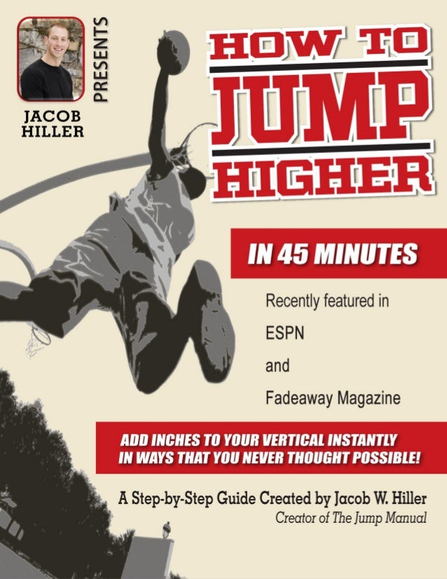 How to Jump Higher in 45 minutes A comprehensive approach to adding inst ant inches to your vertical.  ATTENTION – Please ...