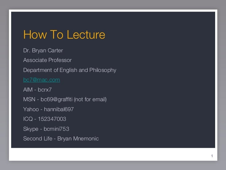 How To Lecture <ul><li>Dr. Bryan Carter </li></ul><ul><li>Associate Professor </li></ul><ul><li>Department of English and ...