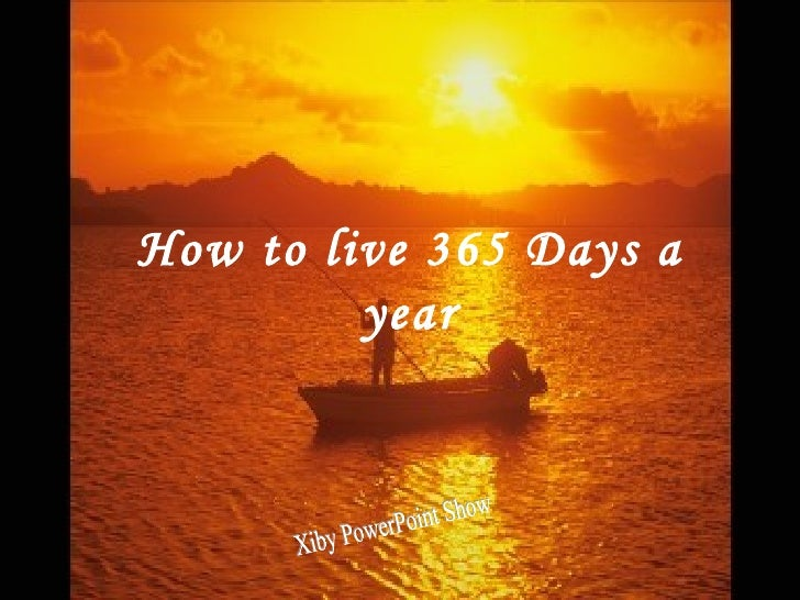 Xiby PowerPoint Show How to live 365 Days a year
