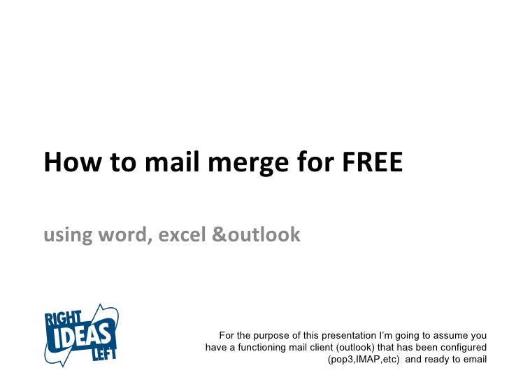 How to mail merge for FREE using word, excel &outlook For the purpose of this presentation I'm going to assume you have a ...