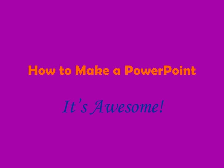 How to Make a PowerPoint It's Awesome!