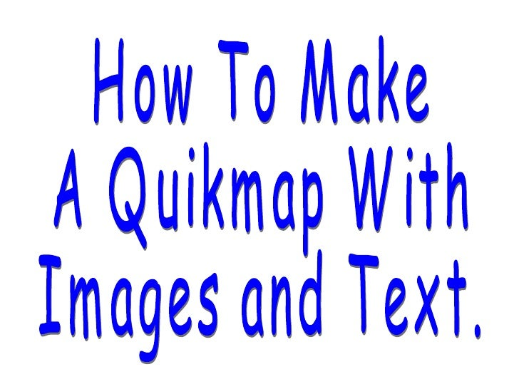 How To Make A Quikmap With Images and Text.