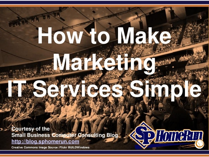 SPHomeRun.com   How to Make    MarketingIT Services Simple  Courtesy of the  Small Business Computer Consulting Blog  http...