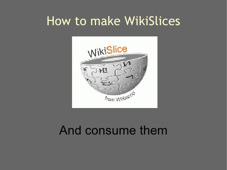 How to make WikiSlices And consume them